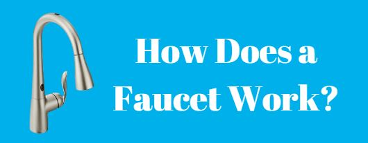 How Does a Faucet Work.