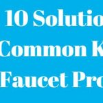 10 Solutions for Common Kitchen Faucet Problems
